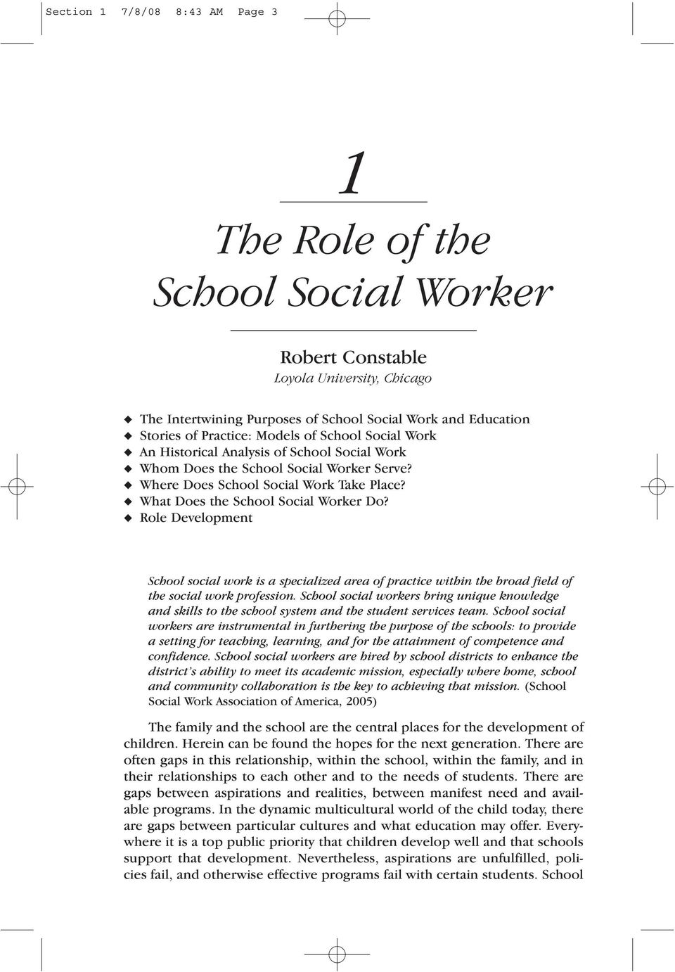 Role Development School social work is a specialized area of practice within the broad field of the social work profession.