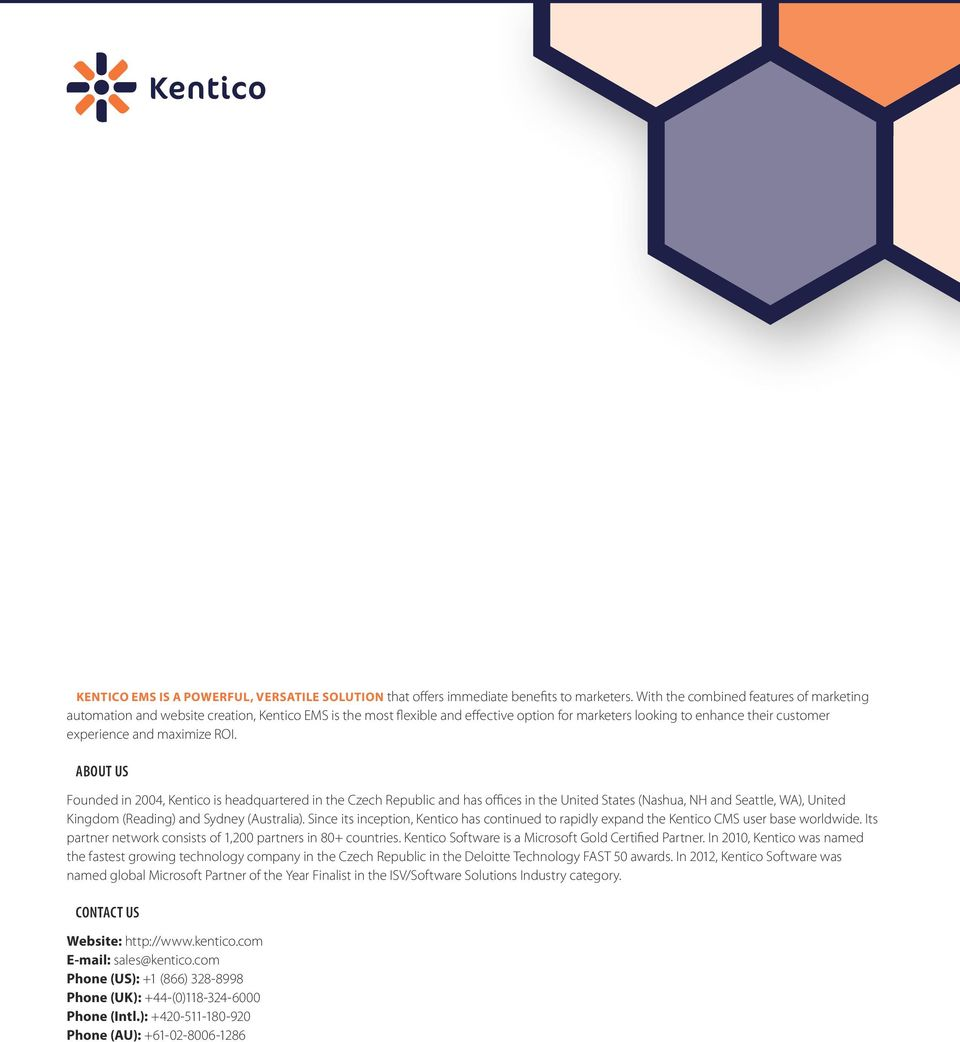 ROI. About Us Founded in 2004, Kentico is headquartered in the Czech Republic and has offices in the United States (Nashua, NH and Seattle, WA), United Kingdom (Reading) and Sydney (Australia).