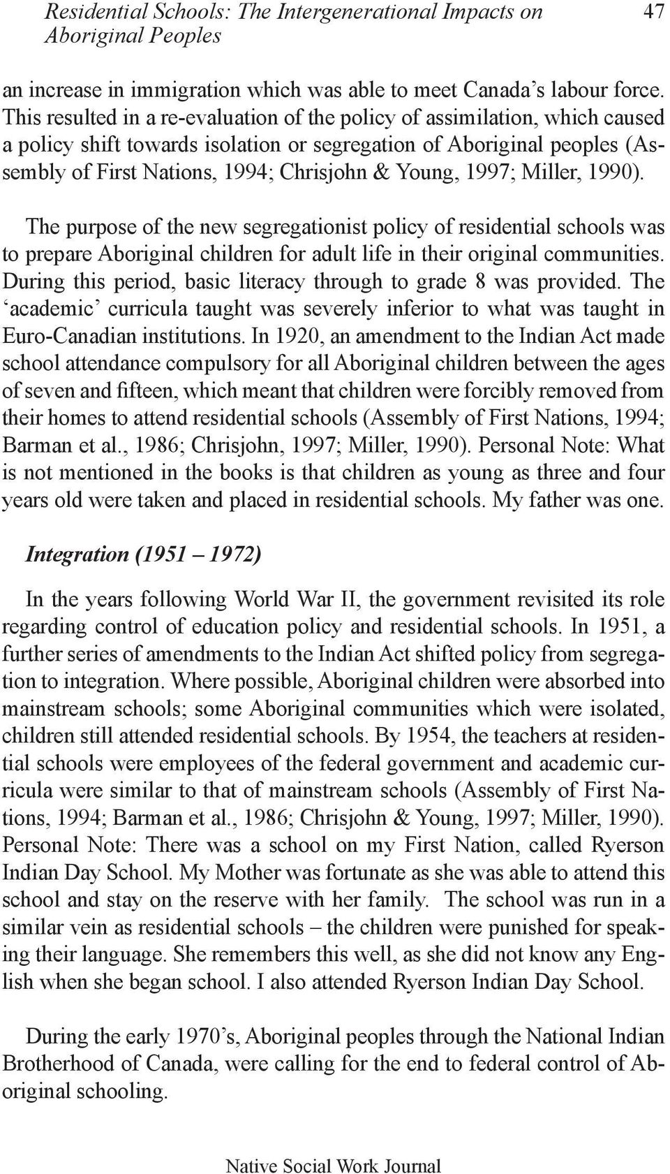 1997; Miller, 1990). The purpose of the new segregationist policy of residential schools was to prepare Aboriginal children for adult life in their original communities.