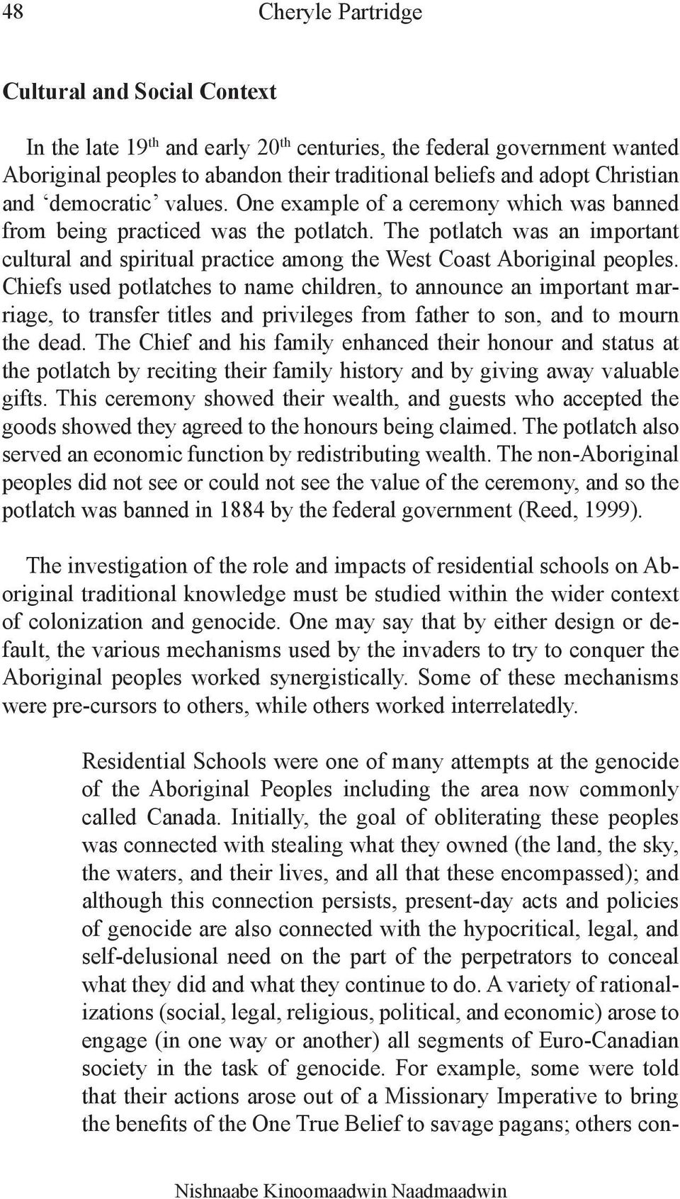 The potlatch was an important cultural and spiritual practice among the West Coast Aboriginal peoples.