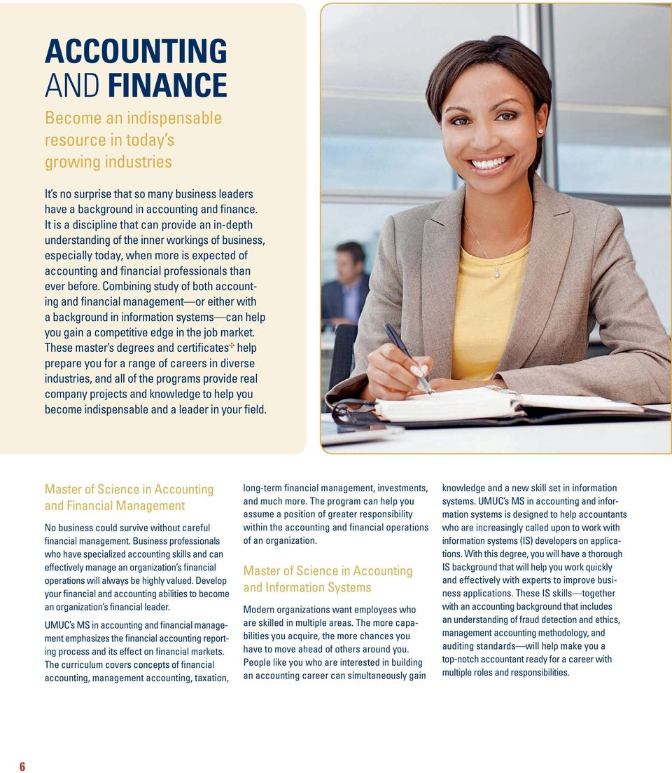 Combining study of both accounting and financial management or either with a background in information systems can help you gain a competitive edge in the job market.
