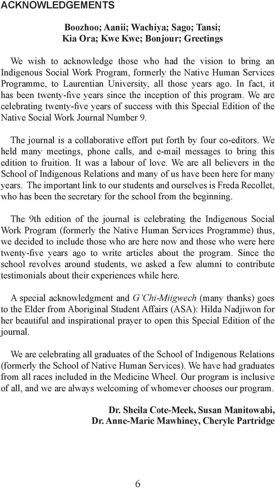 We are celebrating twenty-five years of success with this Special Edition of the Native Social Work Journal Number 9. The journal is a collaborative effort put forth by four co-editors.
