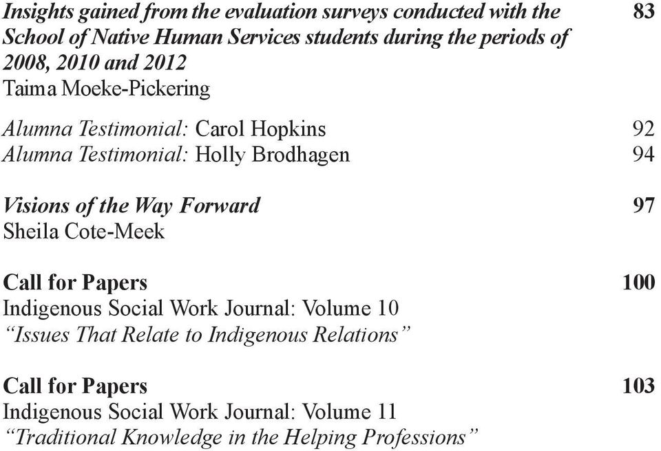 Visions of the Way Forward 97 Sheila Cote-Meek Call for Papers 100 Indigenous Social Work Journal: Volume 10 Issues That Relate