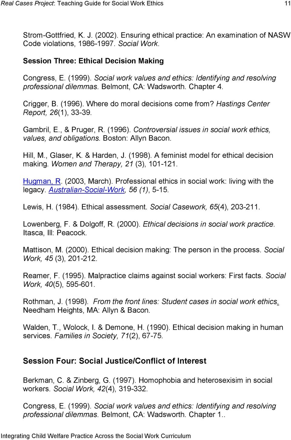 Hastings Center Report, 26(1), 33-39. Gambril, E., & Pruger, R. (1996). Controversial issues in social work ethics, values, and obligations. Boston: Allyn Bacon. Hill, M., Glaser, K. & Harden, J.