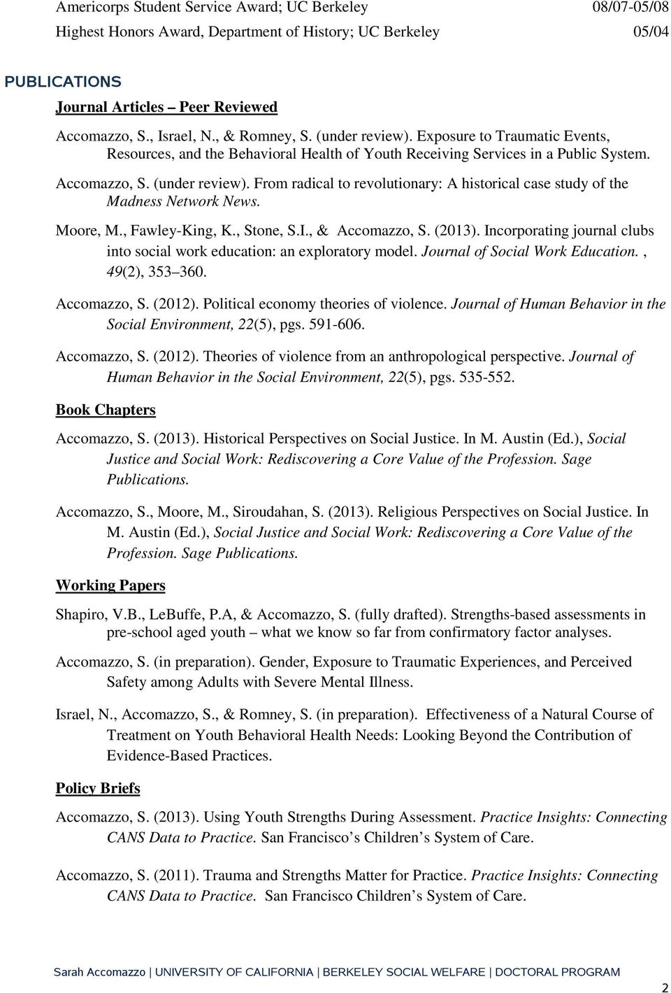 Moore, M., Fawley-King, K., Stone, S.I., & Accomazzo, S. (2013). Incorporating journal clubs into social work education: an exploratory model. Journal of Social Work Education., 49(2), 353 360.