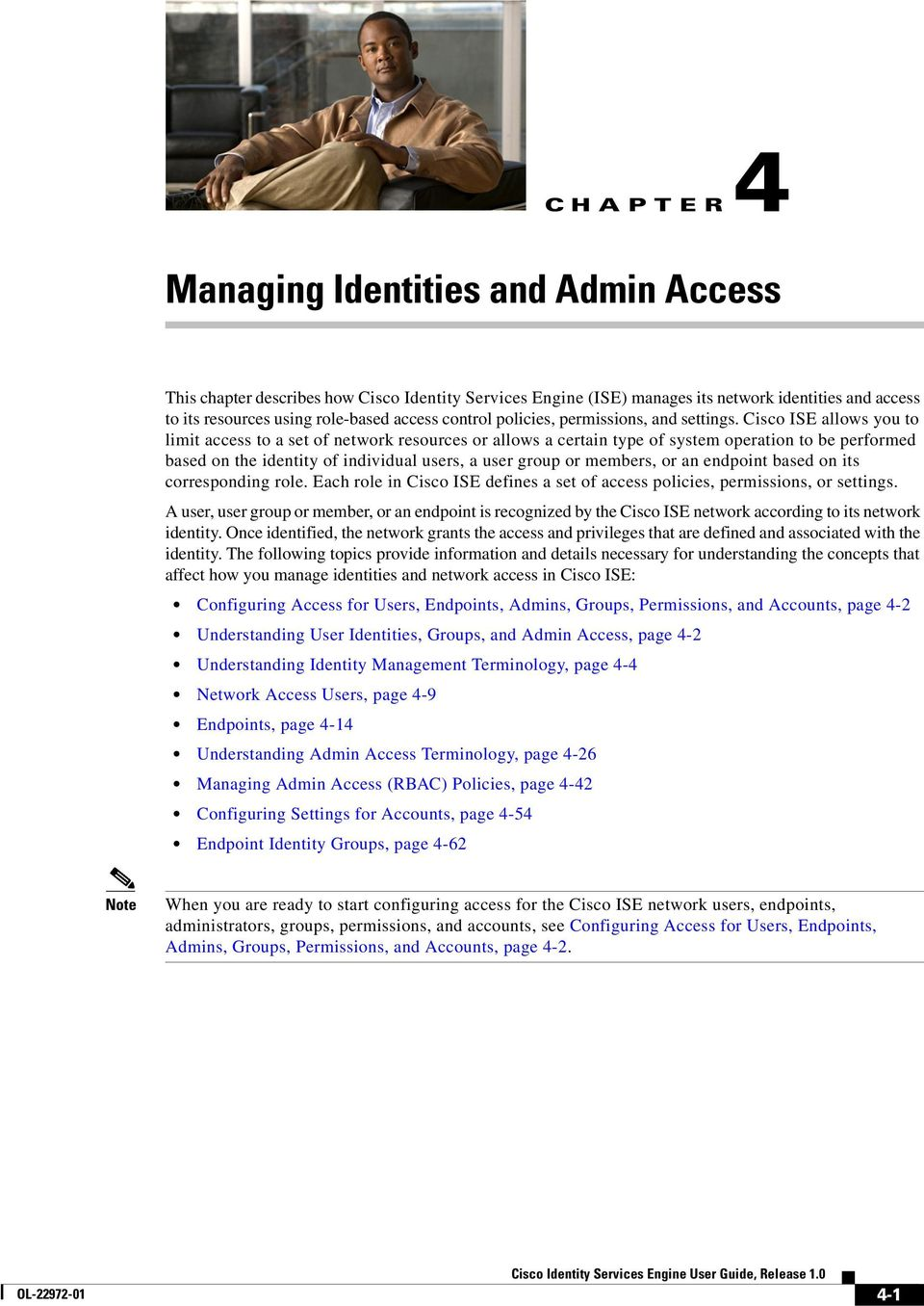 Cisco ISE allows you to limit access to a set of network resources or allows a certain type of system operation to be performed based on the identity of individual users, a user group or members, or