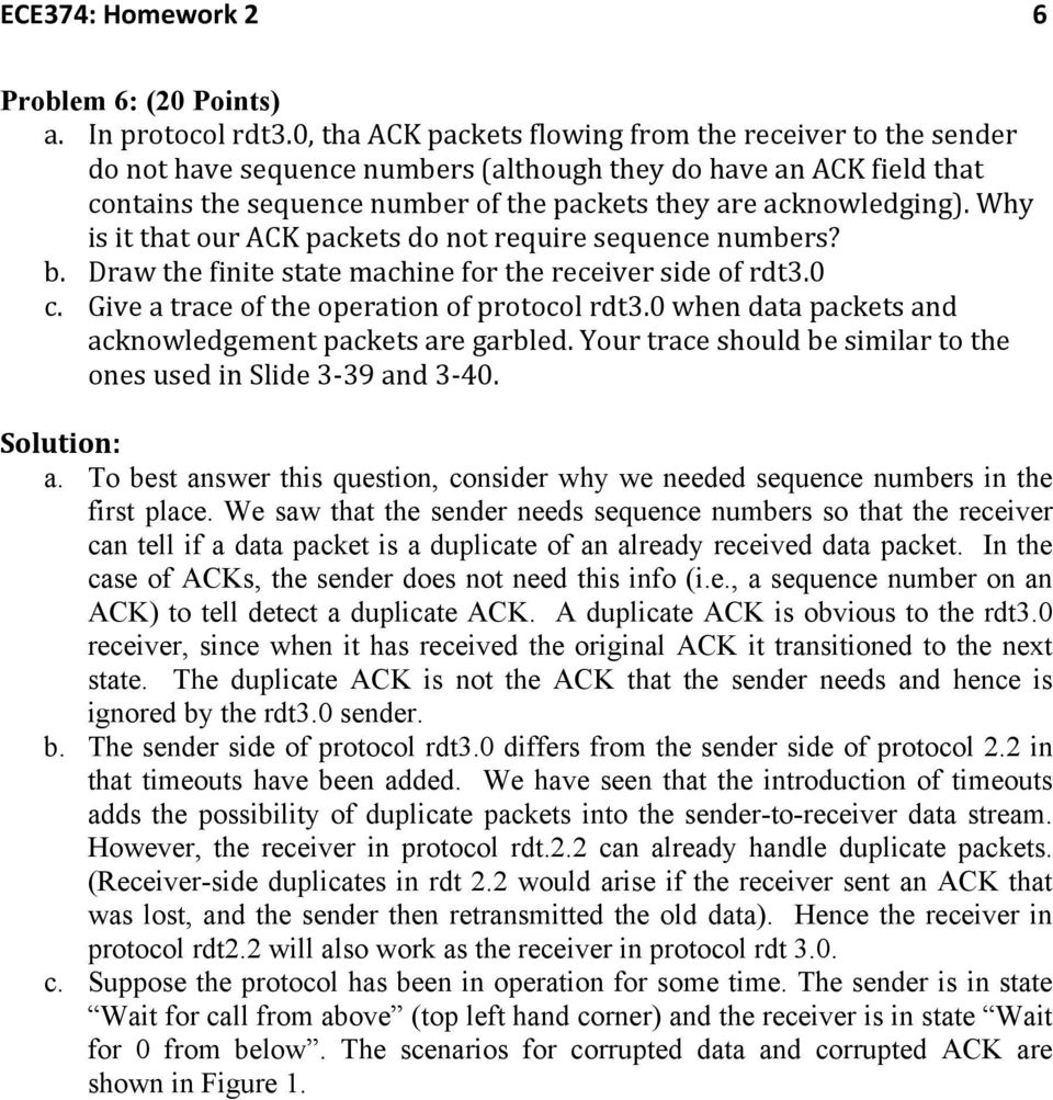 Why is it that our ACK packets do not require sequence numbers? b. Draw the finite state machine for the receiver side of rdt3.0 c. Give a trace of the operation of protocol rdt3.