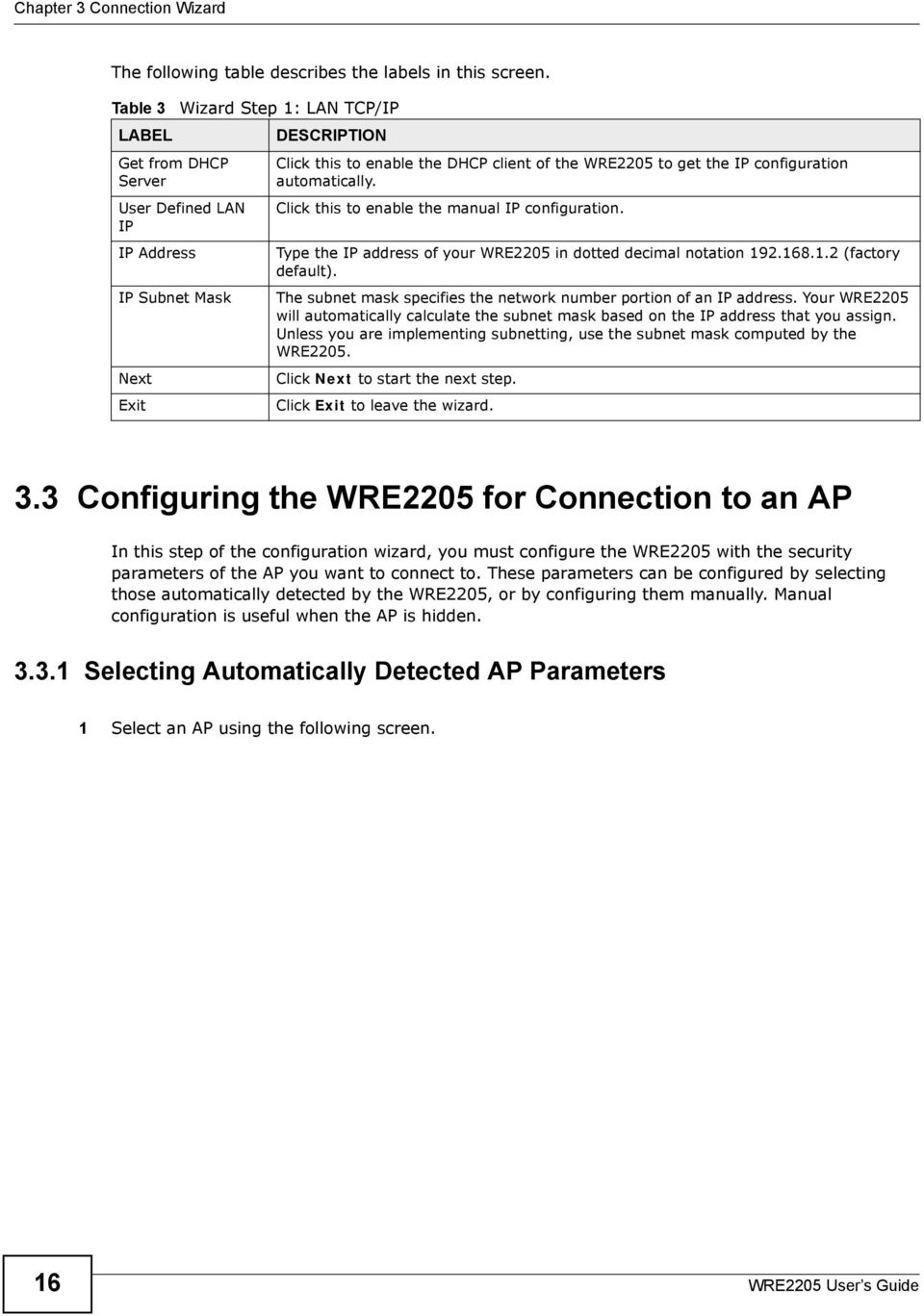 configuration automatically. Click this to enable the manual IP configuration. Type the IP address of your WRE2205 in dotted decimal notation 192.168.1.2 (factory default).