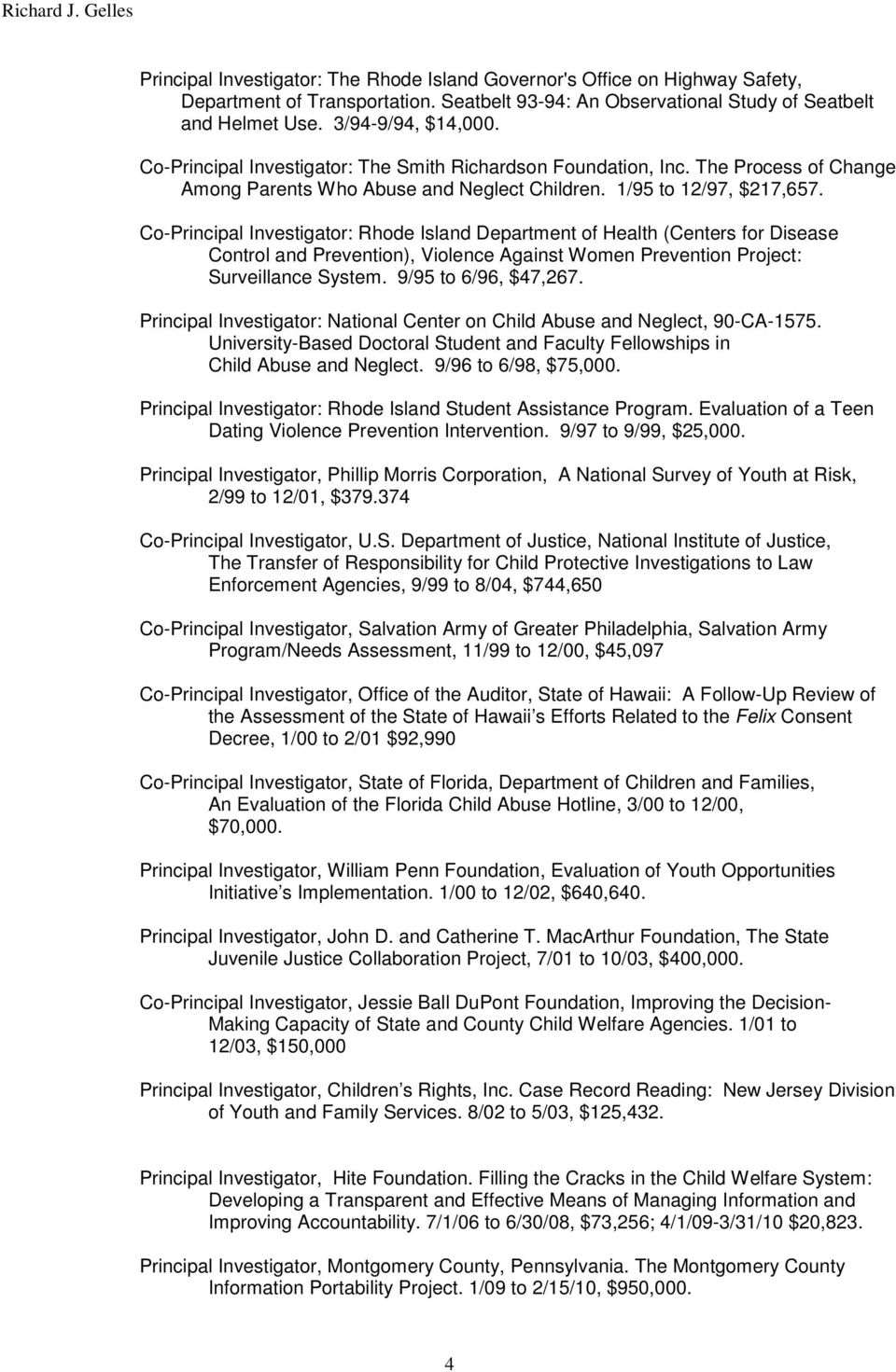 Co-Principal Investigator: Rhode Island Department of Health (Centers for Disease Control and Prevention), Violence Against Women Prevention Project: Surveillance System. 9/95 to 6/96, $47,267.