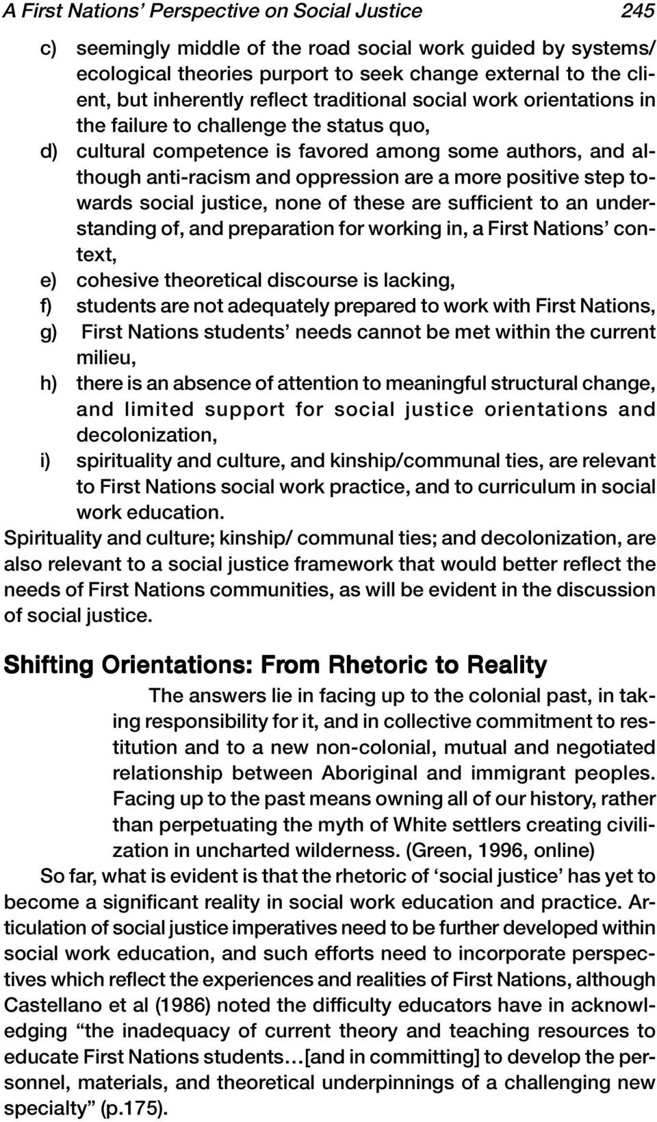 positive step towards social justice, none of these are sufficient to an understanding of, and preparation for working in, a First Nations context, e) cohesive theoretical discourse is lacking, f)