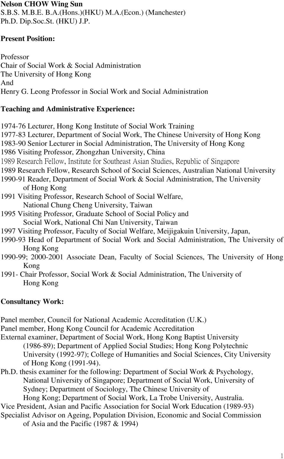 Work, The Chinese University of Hong Kong 1983-90 Senior Lecturer in Social Administration, The University of Hong Kong 1986 Visiting Professor, Zhongzhan University, China 1989 Research Fellow,