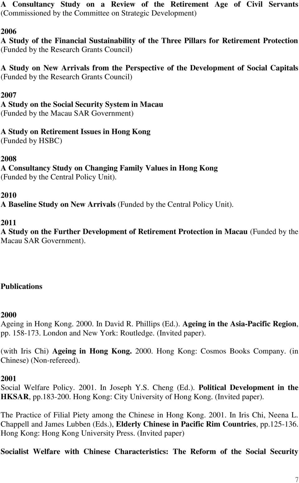 on the Social Security System in Macau (Funded by the Macau SAR Government) A Study on Retirement Issues in Hong Kong (Funded by HSBC) 2008 A Consultancy Study on Changing Family Values in Hong Kong