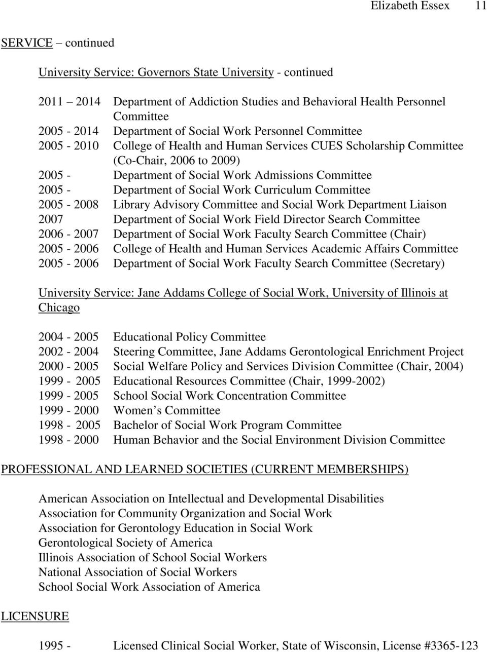 2005 - Department of Social Work Curriculum Committee 2005-2008 Library Advisory Committee and Social Work Department Liaison 2007 Department of Social Work Field Director Search Committee 2006-2007