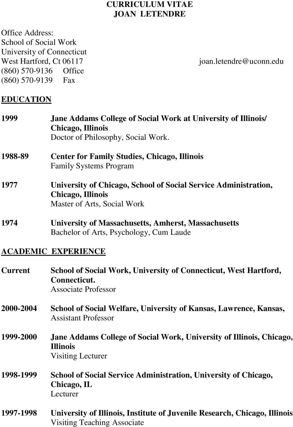 1988-89 Center for Family Studies, Chicago, Illinois Family Systems Program 1977 University of Chicago, School of Social Service Administration, Chicago, Illinois Master of Arts, Social Work 1974