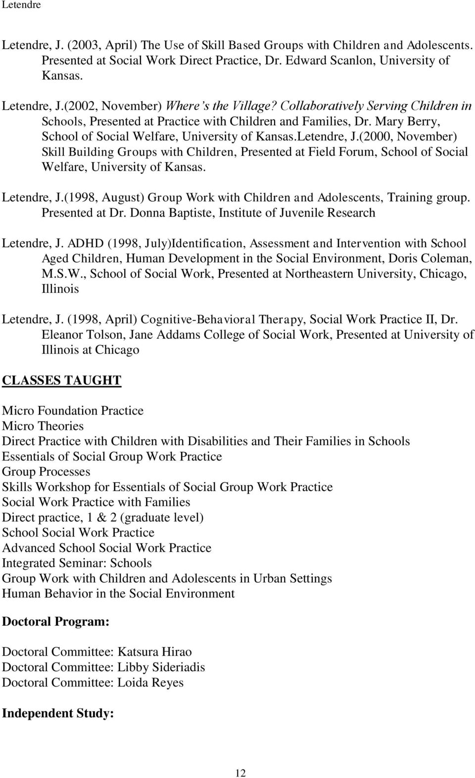 Letendre, J.(2000, November) Skill Building Groups with Children, Presented at Field Forum, School of Social Welfare, University of Kansas. Letendre, J.