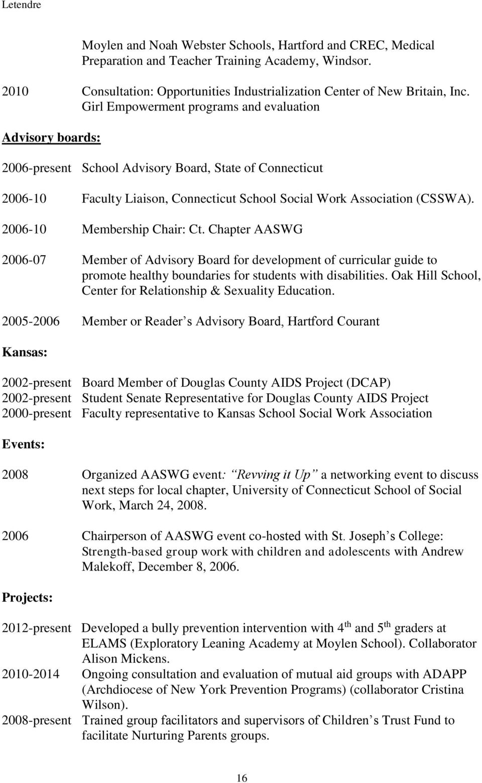 2006-10 Membership Chair: Ct. Chapter AASWG 2006-07 Member of Advisory Board for development of curricular guide to promote healthy boundaries for students with disabilities.