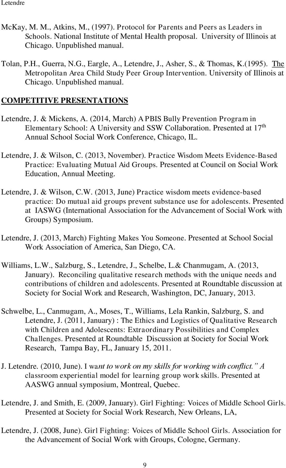 COMPETITIVE PRESENTATIONS Letendre, J. & Mickens, A. (2014, March) A PBIS Bully Prevention Program in Elementary School: A University and SSW Collaboration.