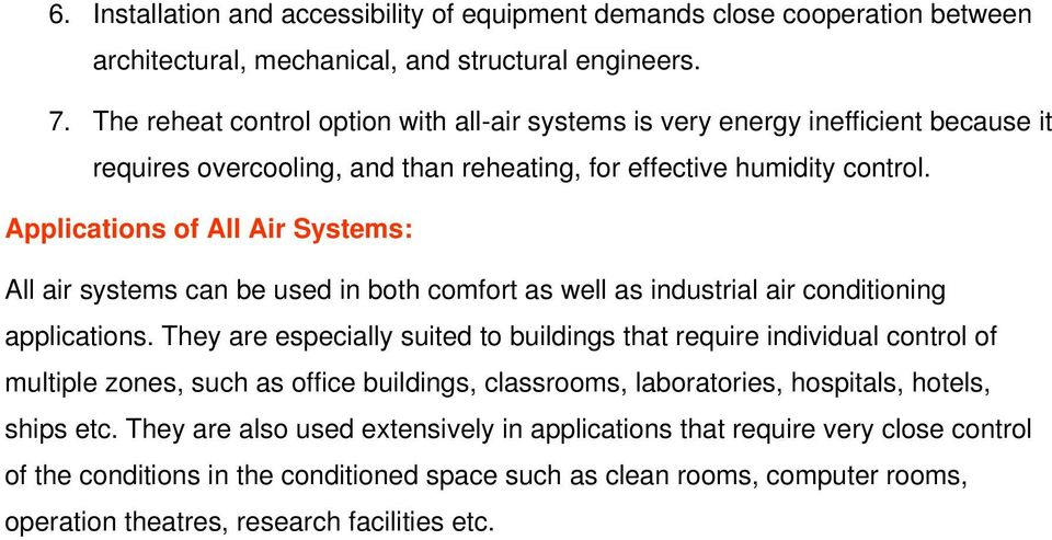 Applications of All Air Systems: All air systems can be used in both comfort as well as industrial air conditioning applications.