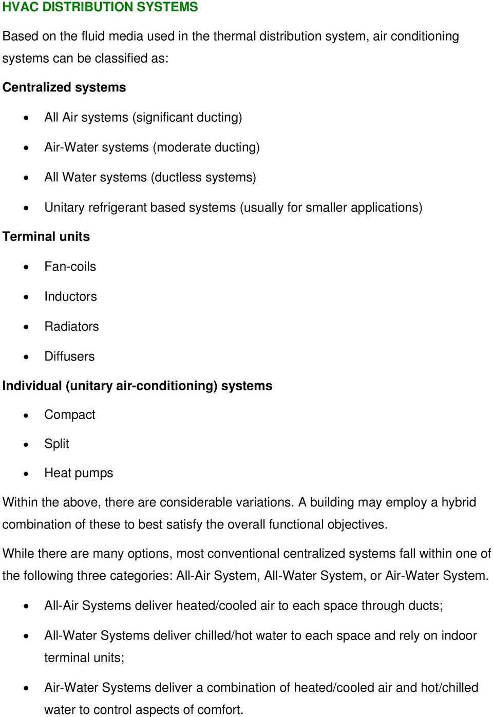 Individual (unitary air-conditioning) systems Compact Split Heat pumps Within the above, there are considerable variations.