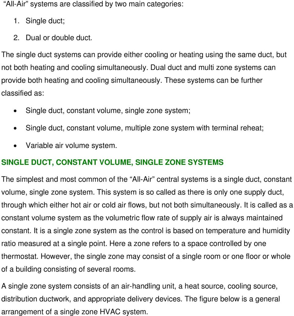 Dual duct and multi zone systems can provide both heating and cooling simultaneously.