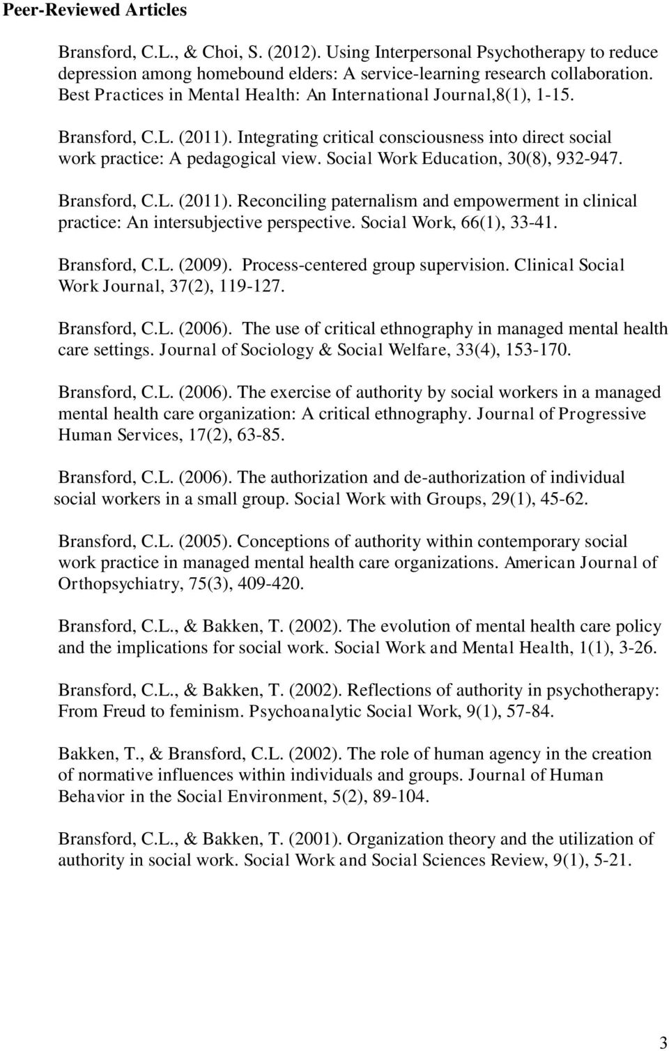 Social Work Education, 30(8), 932-947. Bransford, C.L. (2011). Reconciling paternalism and empowerment in clinical practice: An intersubjective perspective. Social Work, 66(1), 33-41. Bransford, C.L. (2009).