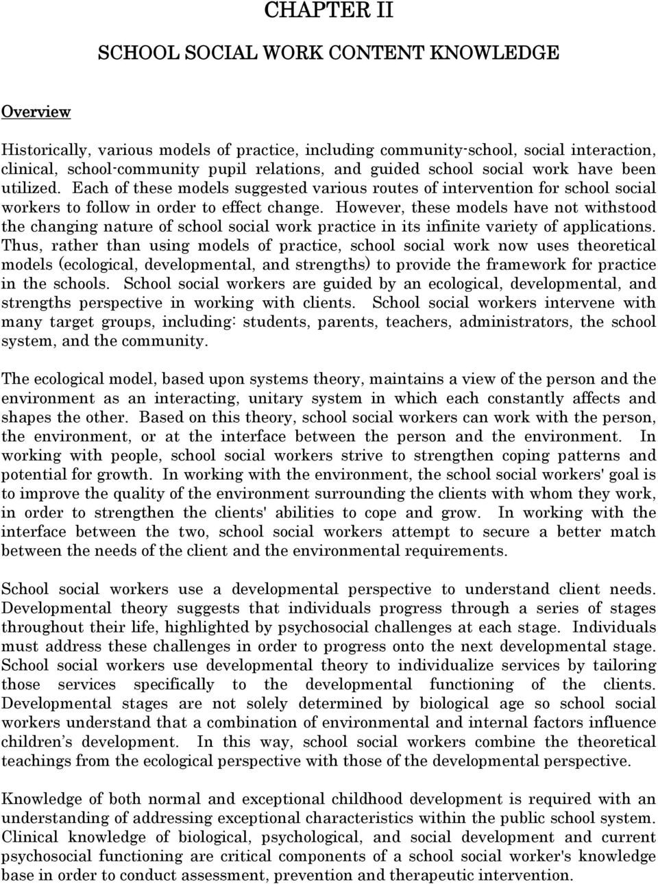 However, these models have not withstood the changing nature of school social work practice in its infinite variety of applications.