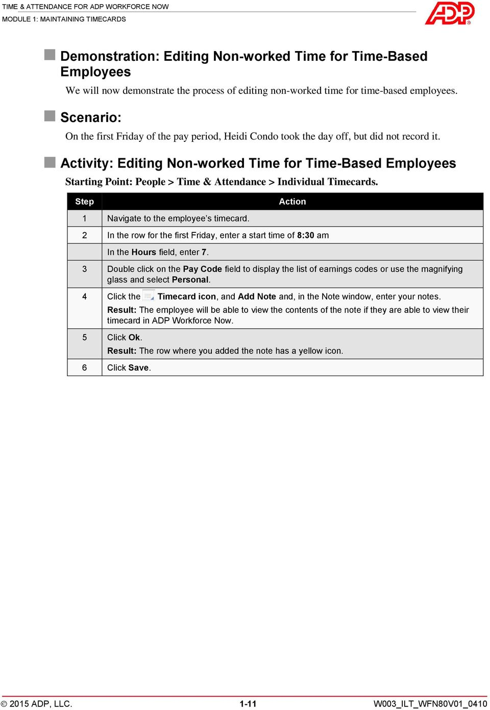 Activity: Editing Non-worked Time for Time-Based Employees Starting Point: People > Time & Attendance > Individual Timecards. Step Action 1 Navigate to the employee s timecard.