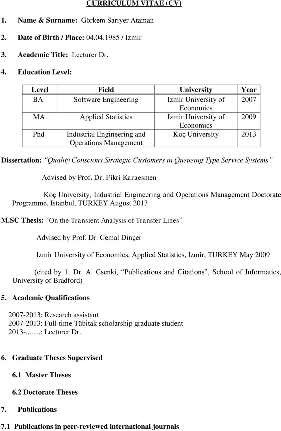 Operations Management Koç University 2013 Dissertation: Quality Conscious Strategic Customers in Queueing Type Service Systems Advised by Prof. Dr.