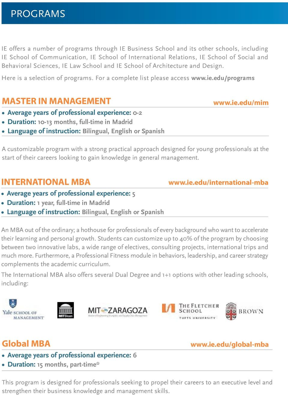 ie.edu/mim A customizable program with a strong practical approach designed for young professionals at the start of their careers looking to gain knowledge in general management.