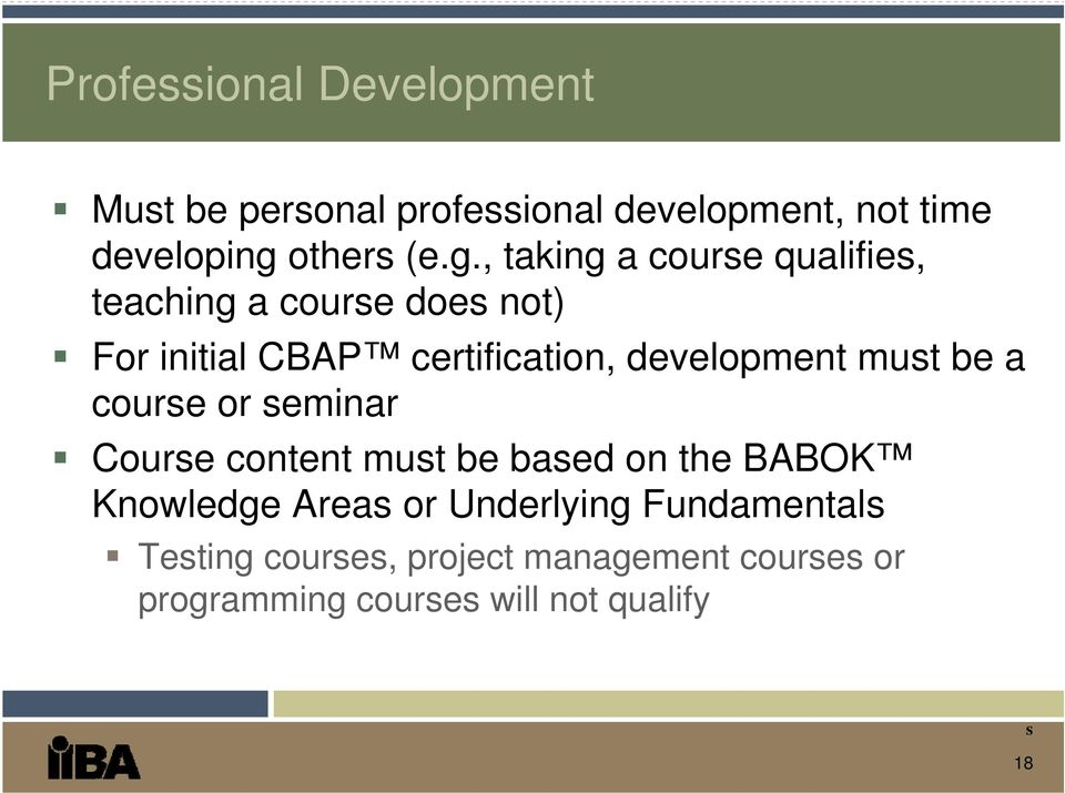 , taking a course qualifies, teaching a course does not) For initial CBAP certification, development