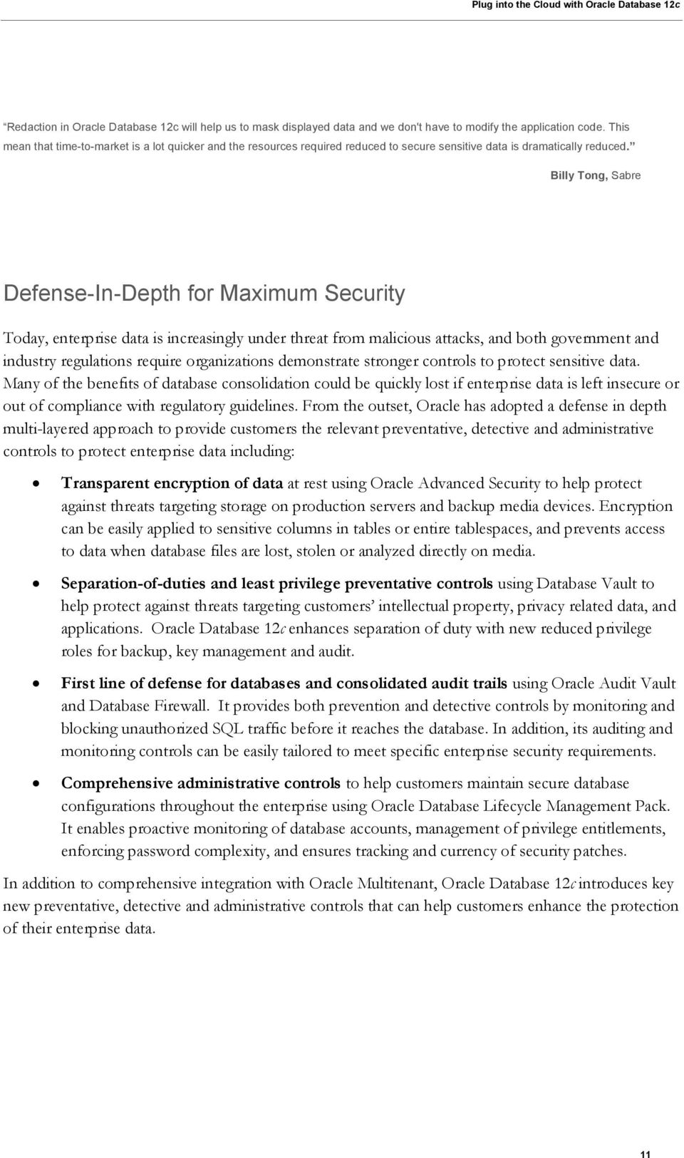 Billy Tong, Sabre Defense-In-Depth for Maximum Security Today, enterprise data is increasingly under threat from malicious attacks, and both government and industry regulations require organizations