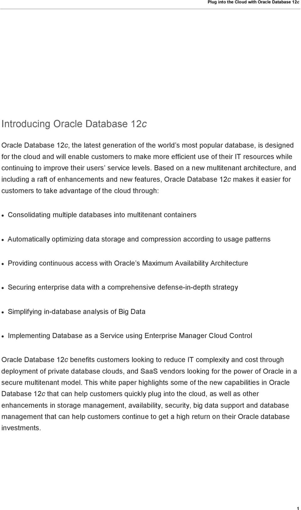 Based on a new multitenant architecture, and including a raft of enhancements and new features, Oracle Database 12c makes it easier for customers to take advantage of the cloud through: Consolidating