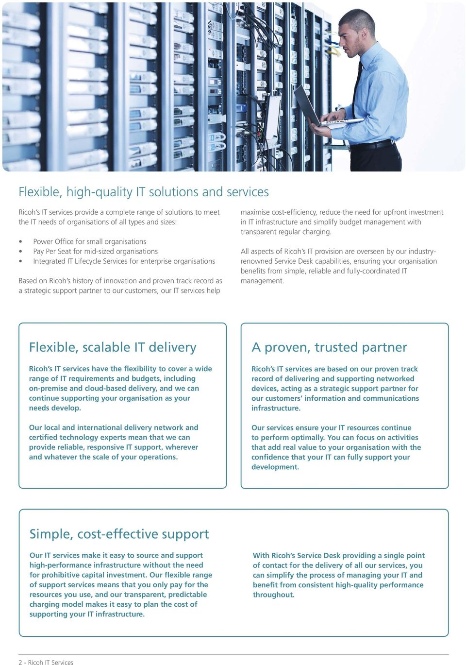support partner to our customers, our IT services help maximise cost-efficiency, reduce the need for upfront investment in IT infrastructure and simplify budget management with transparent regular