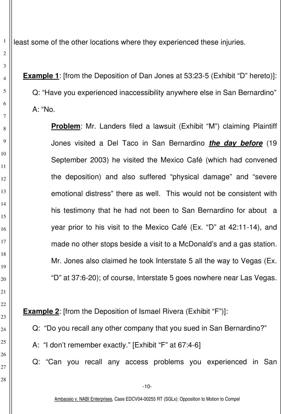 Landers filed a lawsuit (Exhibit M ) claiming Plaintiff Jones visited a Del Taco in San Bernardino the day before ( September 0) he visited the Mexico Café (which had convened the deposition) and