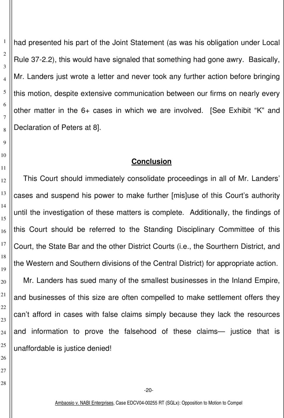 are involved. [See Exhibit K and Declaration of Peters at ]. Conclusion This Court should immediately consolidate proceedings in all of Mr.