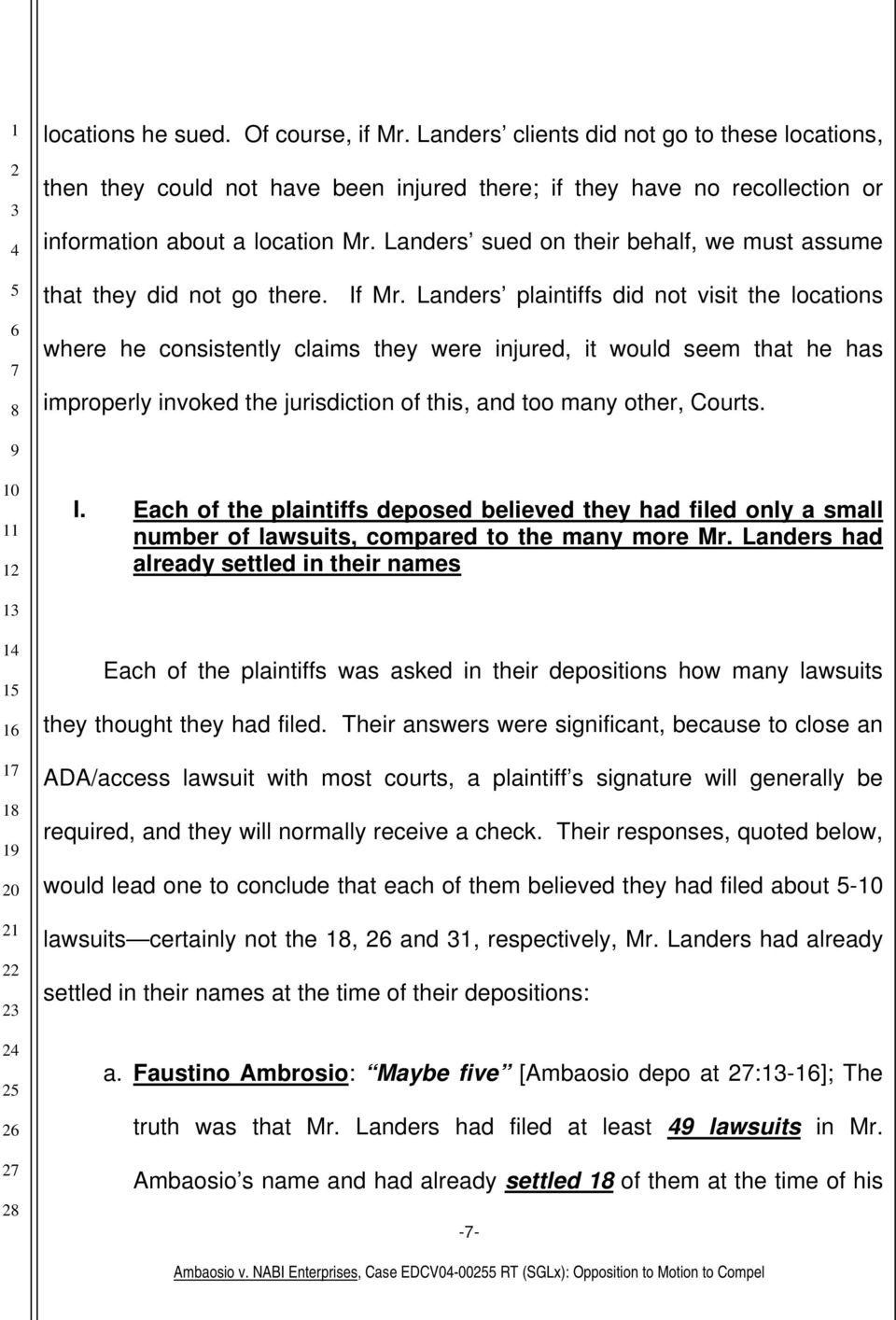 Landers plaintiffs did not visit the locations where he consistently claims they were injured, it would seem that he has improperly invoked the jurisdiction of this, and too many other, Courts. I.