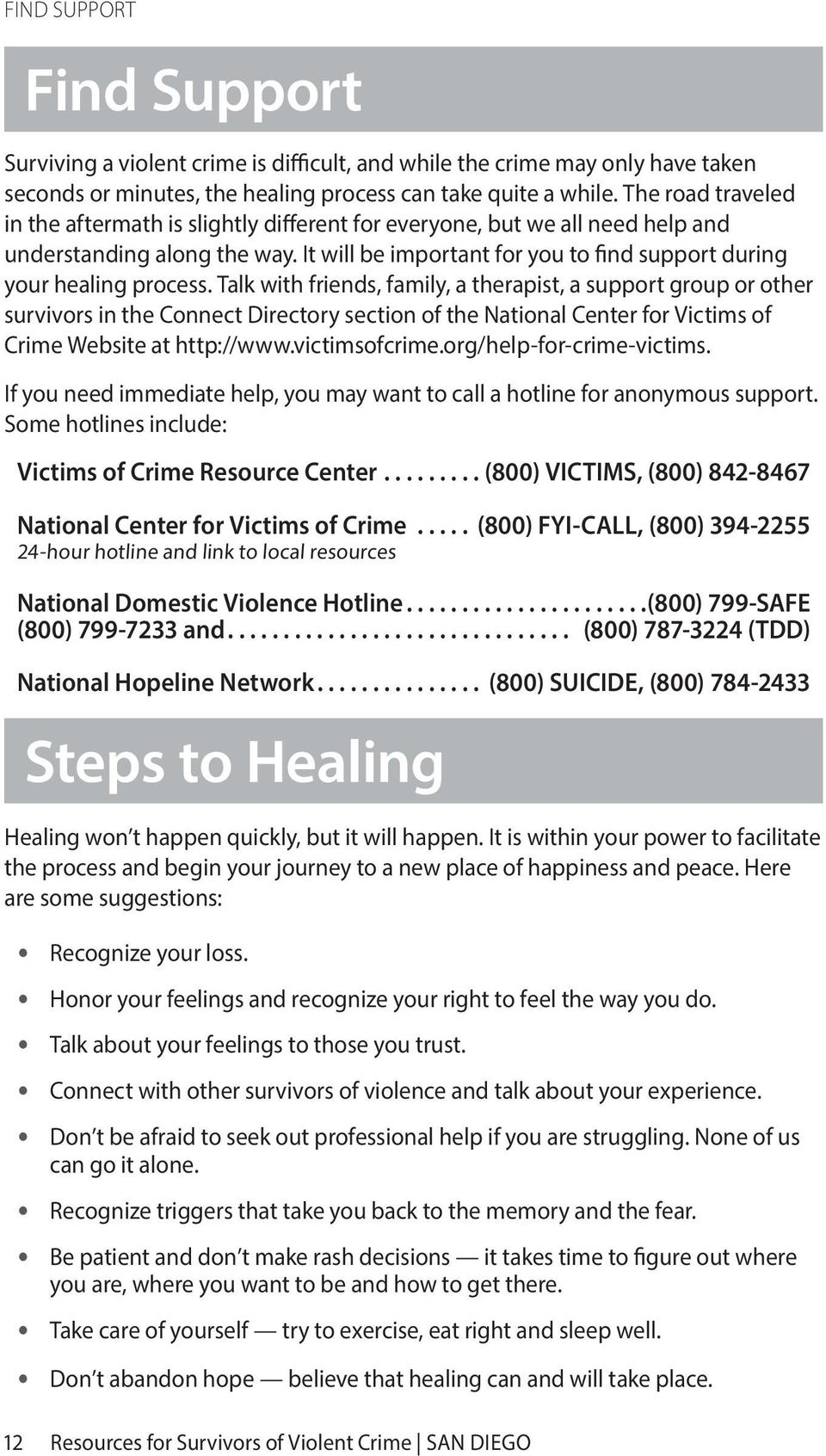 Talk with friends, family, a therapist, a support group or other survivors in the Connect Directory section of the National Center for Victims of Crime Website at http://www.victimsofcrime.