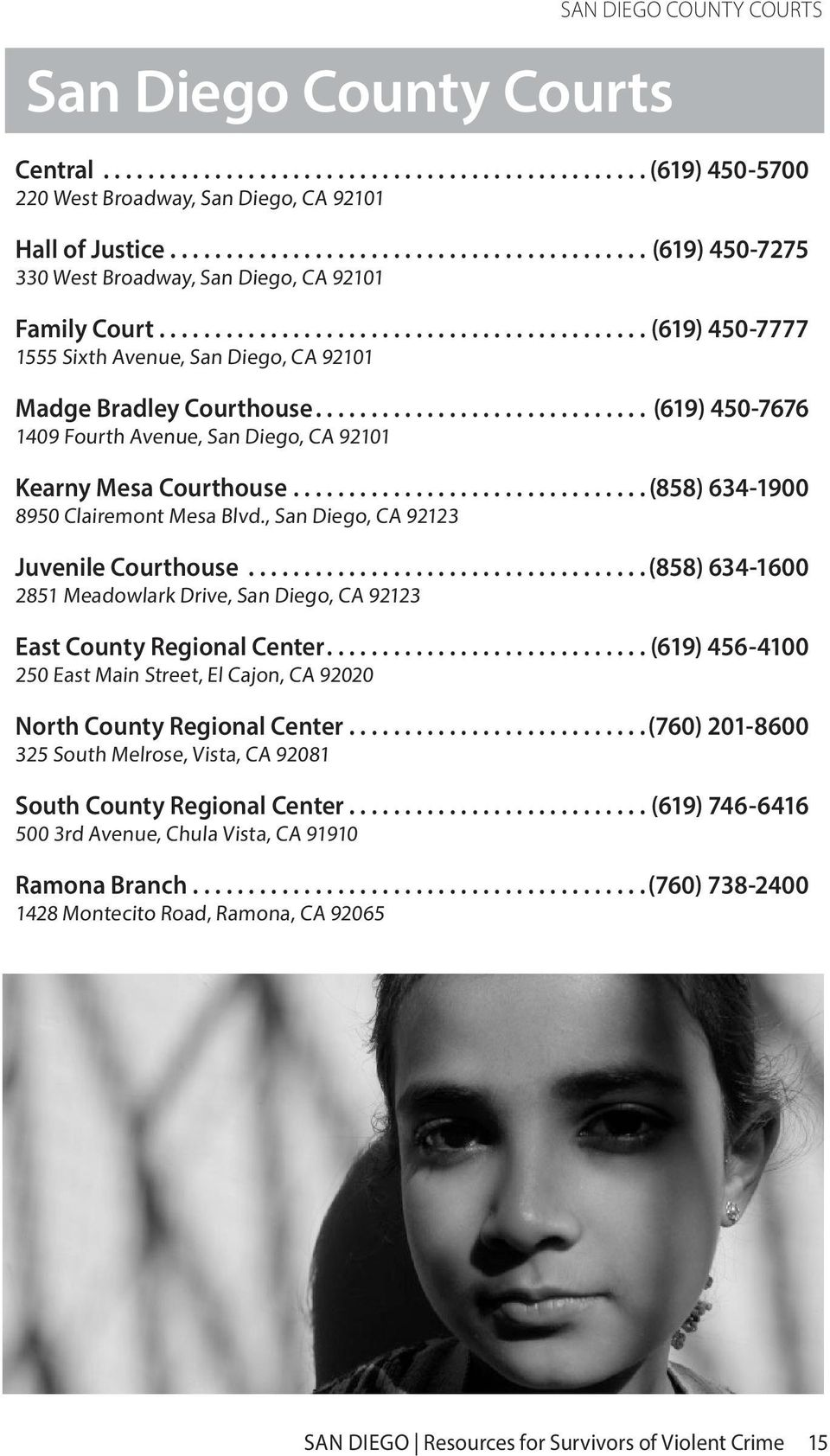 ... (858) 634-1900 8950 Clairemont Mesa Blvd., San Diego, CA 92123 Juvenile Courthouse... (858) 634-1600 2851 Meadowlark Drive, San Diego, CA 92123 East County Regional Center.