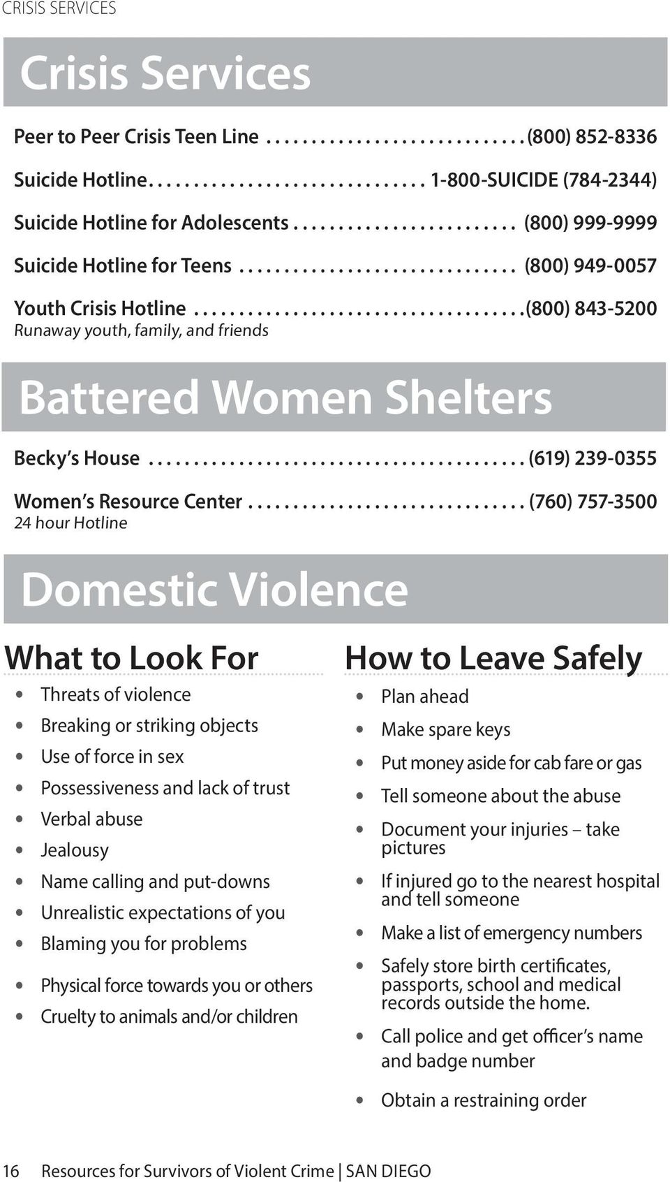 ...(760) 757-3500 24 hour Hotline Domestic Violence What to Look For Threats of violence Breaking or striking objects Use of force in sex Possessiveness and lack of trust Verbal abuse Jealousy Name