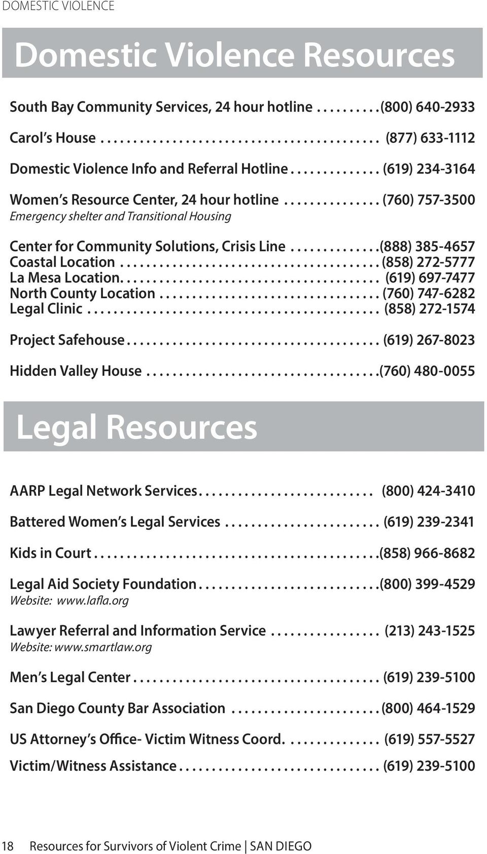 .. (858) 272-5777 La Mesa Location... (619) 697-7477 North County Location....(760) 747-6282 Legal Clinic... (858) 272-1574 Project Safehouse...(619) 267-8023 Hidden Valley House.