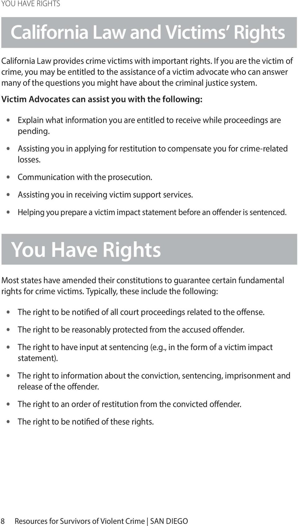 Victim Advocates can assist you with the following: Explain what information you are entitled to receive while proceedings are pending.
