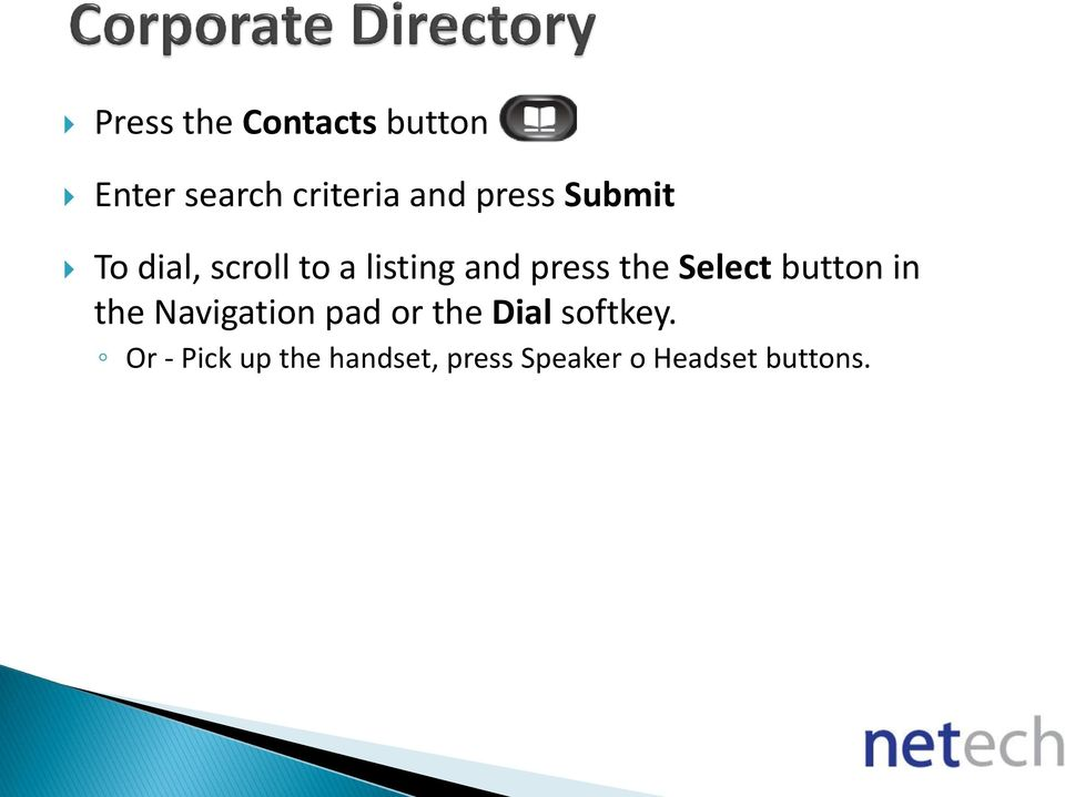 Select button in the Navigation pad or the Dial softkey.