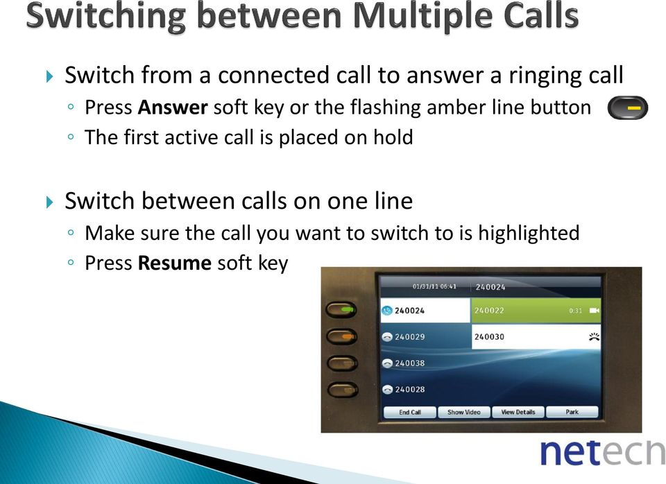 active call is placed on hold Switch between calls on one line
