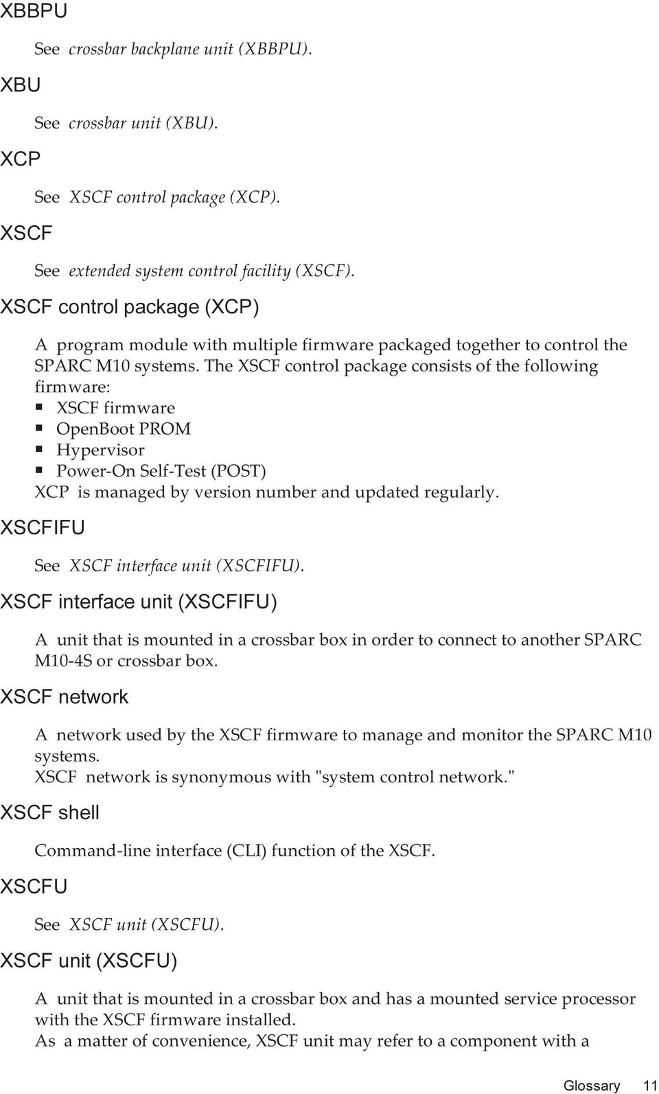 the XSCF control package consists of the following firmware: XSCF firmware OpenBoot PROM Hypervisor Power-On Self-Test (POST) XCP is managed by version number and updated regularly.