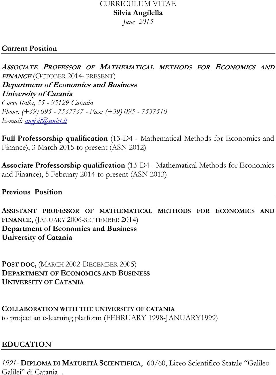 it Full Professorship qualification (13-D4 - Mathematical Methods for Economics and Finance), 3 March 2015-to present (ASN 2012) Associate Professorship qualification (13-D4 - Mathematical Methods