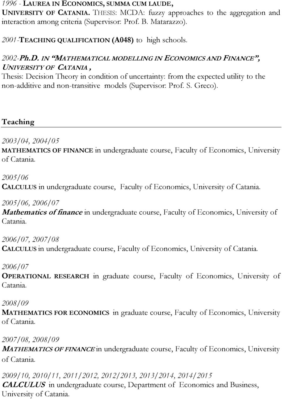 IN MATHEMATICAL MODELLING IN ECONOMICS AND FINANCE, UNIVERSITY OF CATANIA, Thesis: Decision Theory in condition of uncertainty: from the expected utility to the non-additive and non-transitive models