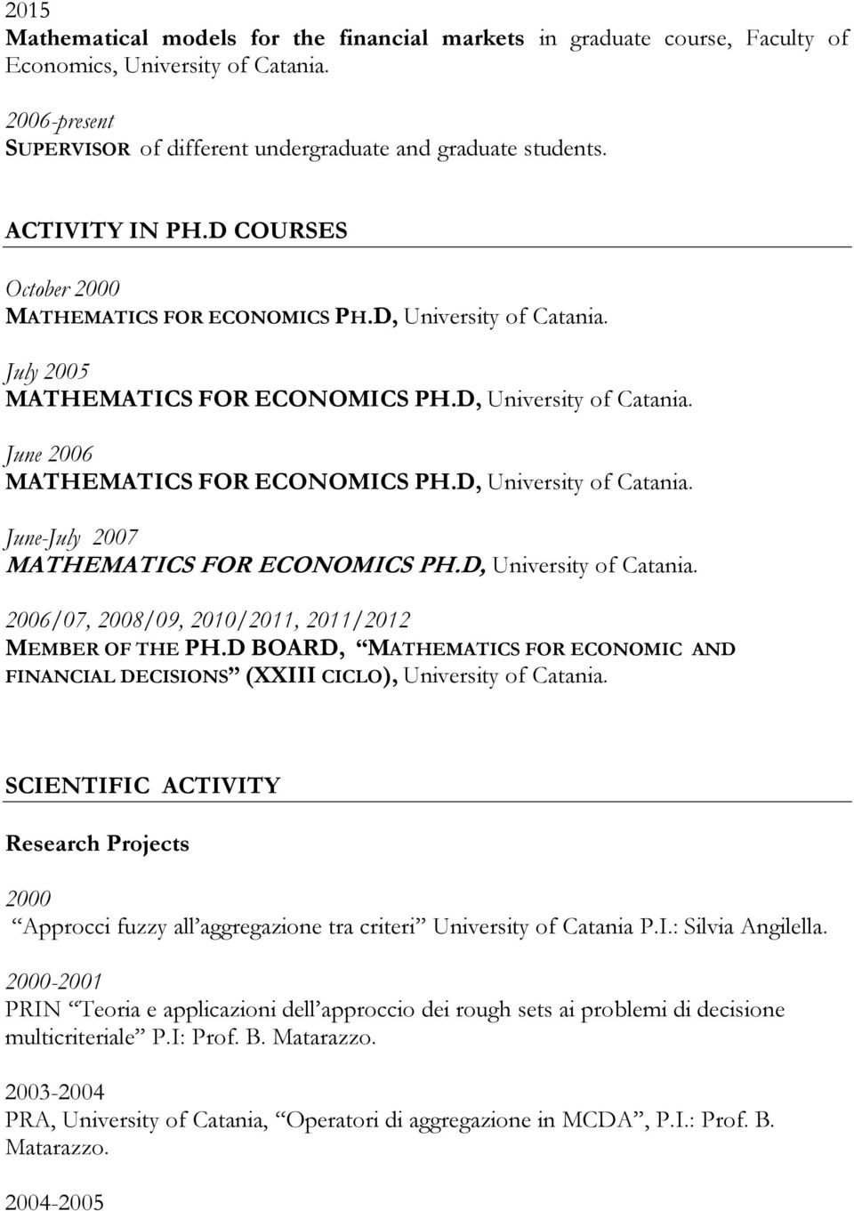 D, University of Catania. June-July 2007 MATHEMATICS FOR ECONOMICS PH.D, University of Catania. 2006/07, 2008/09, 2010/2011, 2011/2012 MEMBER OF THE PH.