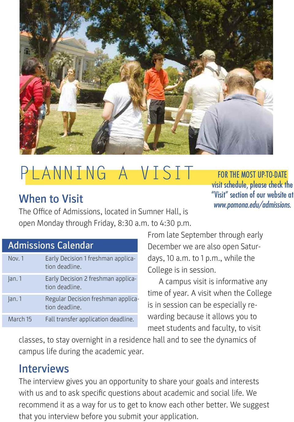 For the most up-to-date visit schedule, please check the Visit section of our website at www.pomona.edu/admissions. From late September through early December we are also open Saturdays, 10 a.m. to 1 p.