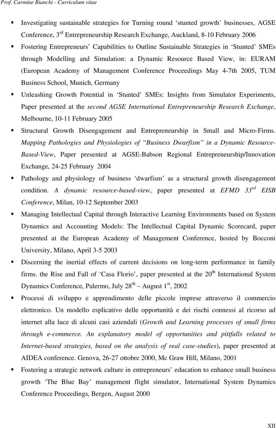 4-7th 2005, TUM Business School, Munich, Germany Unleashing Growth Potential in Stunted SMEs: Insights from Simulator Experiments, Paper presented at the second AGSE International Entrepreneurship