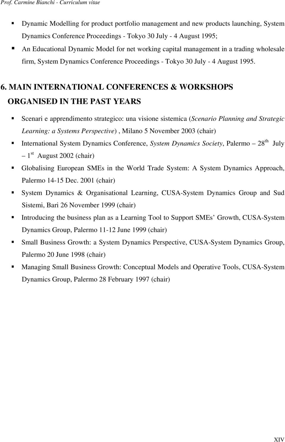 MAIN INTERNATIONAL CONFERENCES & WORKSHOPS ORGANISED IN THE PAST YEARS Scenari e apprendimento strategico: una visione sistemica (Scenario Planning and Strategic Learning: a Systems Perspective),